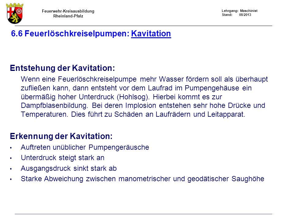 Feuerwehr-Kreisausbildung Rheinland-Pfalz Lehrgang: Maschinist Stand: 08/2013 6.6 Feuerlöschkreiselpumpen: Kavitation Entstehung der Kavitation: Wenn