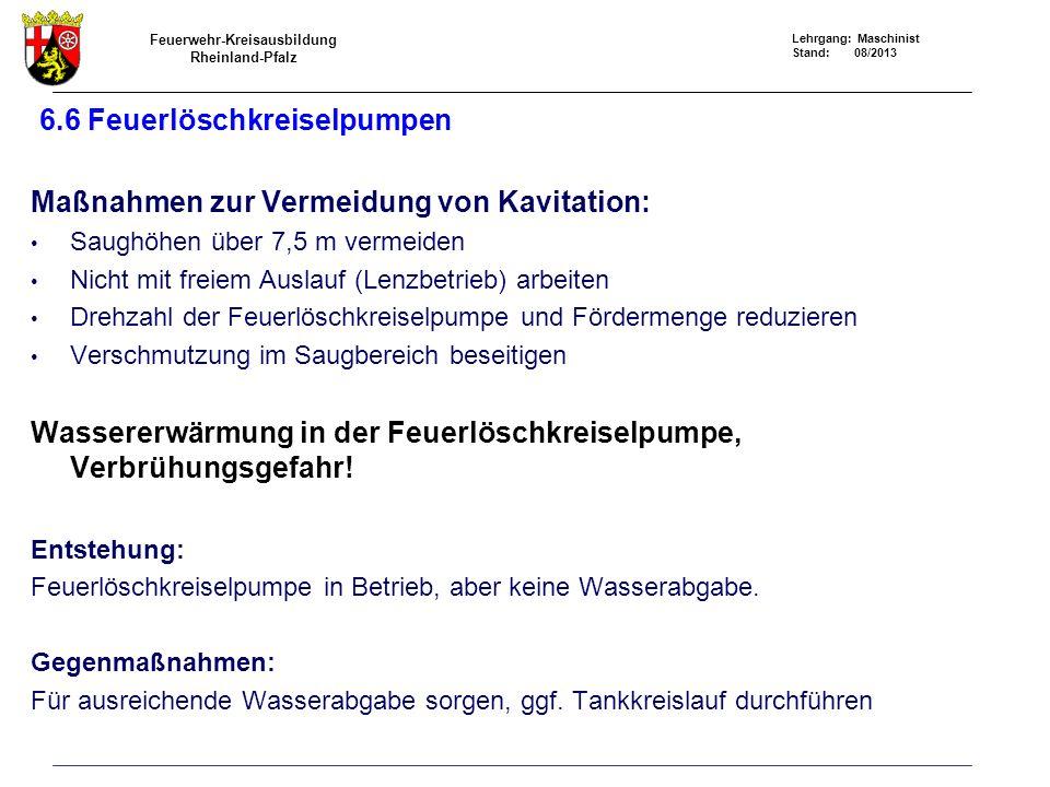 Feuerwehr-Kreisausbildung Rheinland-Pfalz Lehrgang: Maschinist Stand: 08/2013 6.6 Feuerlöschkreiselpumpen Maßnahmen zur Vermeidung von Kavitation: Sau