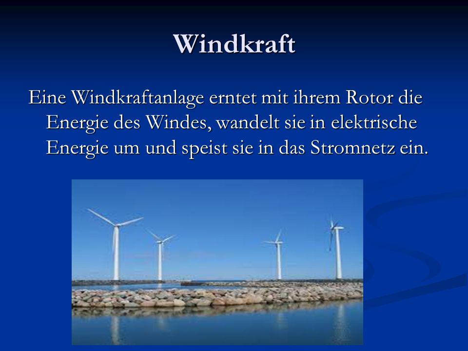Windkraft Eine Windkraftanlage erntet mit ihrem Rotor die Energie des Windes, wandelt sie in elektrische Energie um und speist sie in das Stromnetz ein.