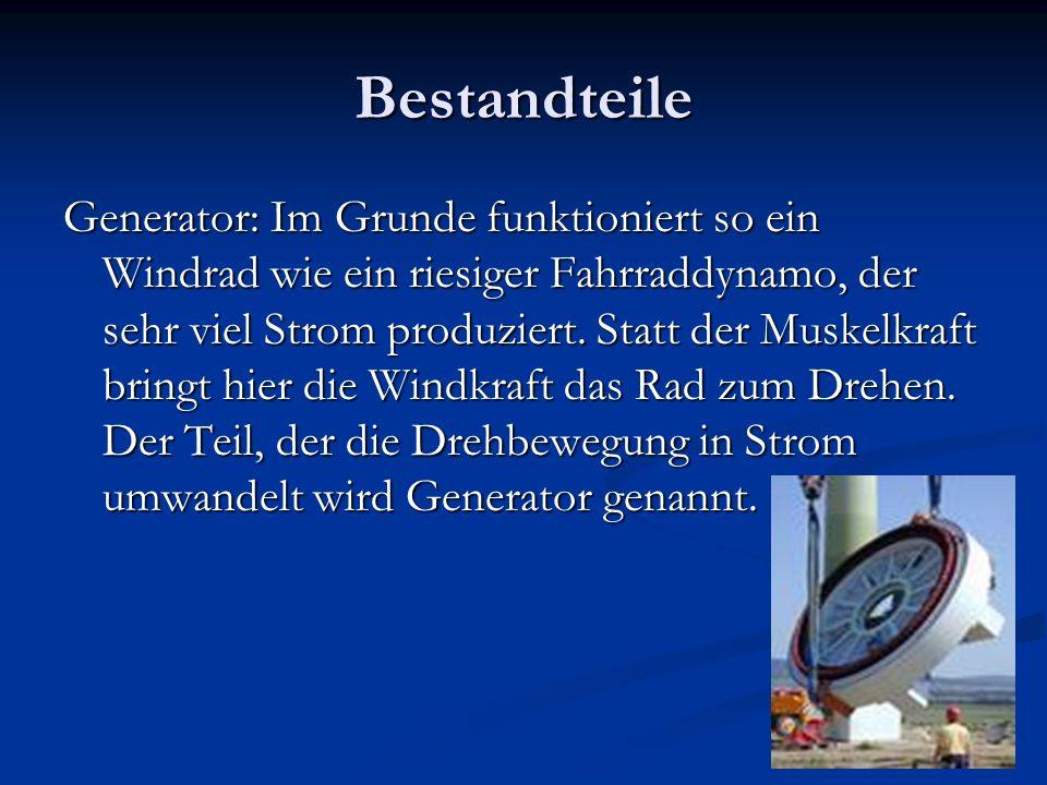 Bestandteile Generator: Im Grunde funktioniert so ein Windrad wie ein riesiger Fahrraddynamo, der sehr viel Strom produziert. Statt der Muskelkraft br