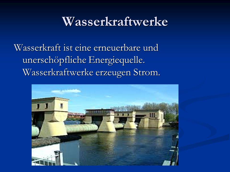 Wasserkraftwerke Wasserkraft ist eine erneuerbare und unerschöpfliche Energiequelle. Wasserkraftwerke erzeugen Strom.