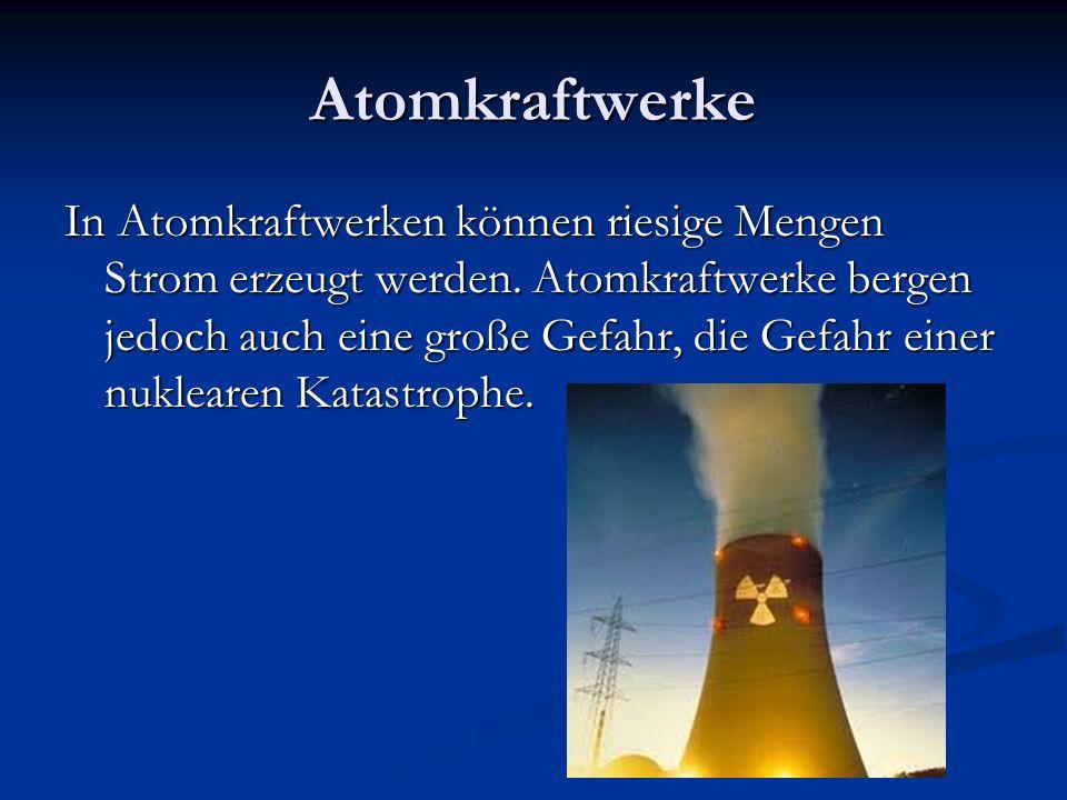 Atomkraftwerke In Atomkraftwerken können riesige Mengen Strom erzeugt werden. Atomkraftwerke bergen jedoch auch eine große Gefahr, die Gefahr einer nu
