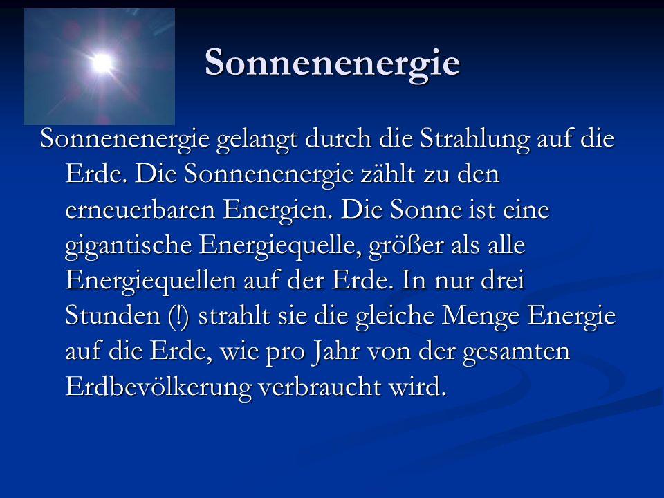 Sonnenenergie Sonnenenergie gelangt durch die Strahlung auf die Erde. Die Sonnenenergie zählt zu den erneuerbaren Energien. Die Sonne ist eine giganti