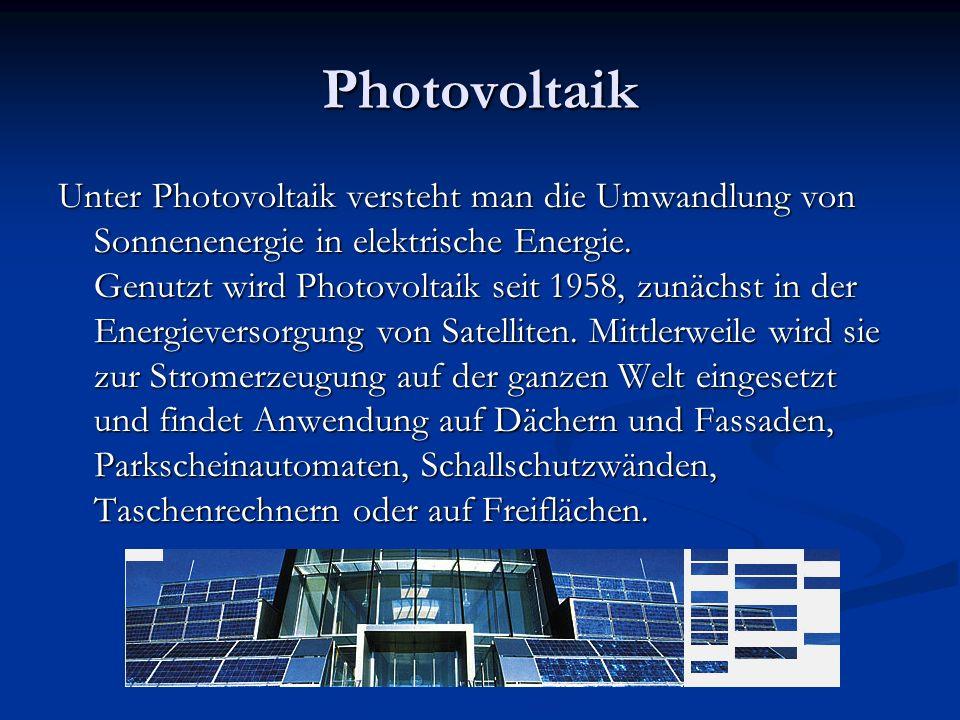 Photovoltaik Unter Photovoltaik versteht man die Umwandlung von Sonnenenergie in elektrische Energie. Genutzt wird Photovoltaik seit 1958, zunächst in
