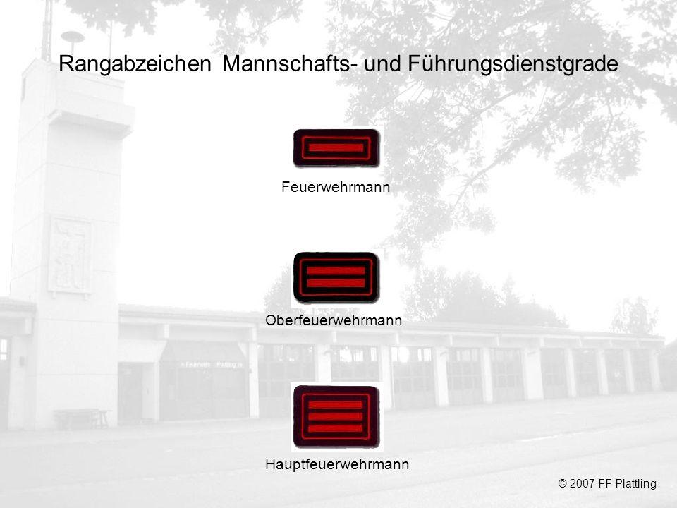Rangabzeichen Mannschafts- und Führungsdienstgrade © 2007 FF Plattling Feuerwehrmann Oberfeuerwehrmann Hauptfeuerwehrmann