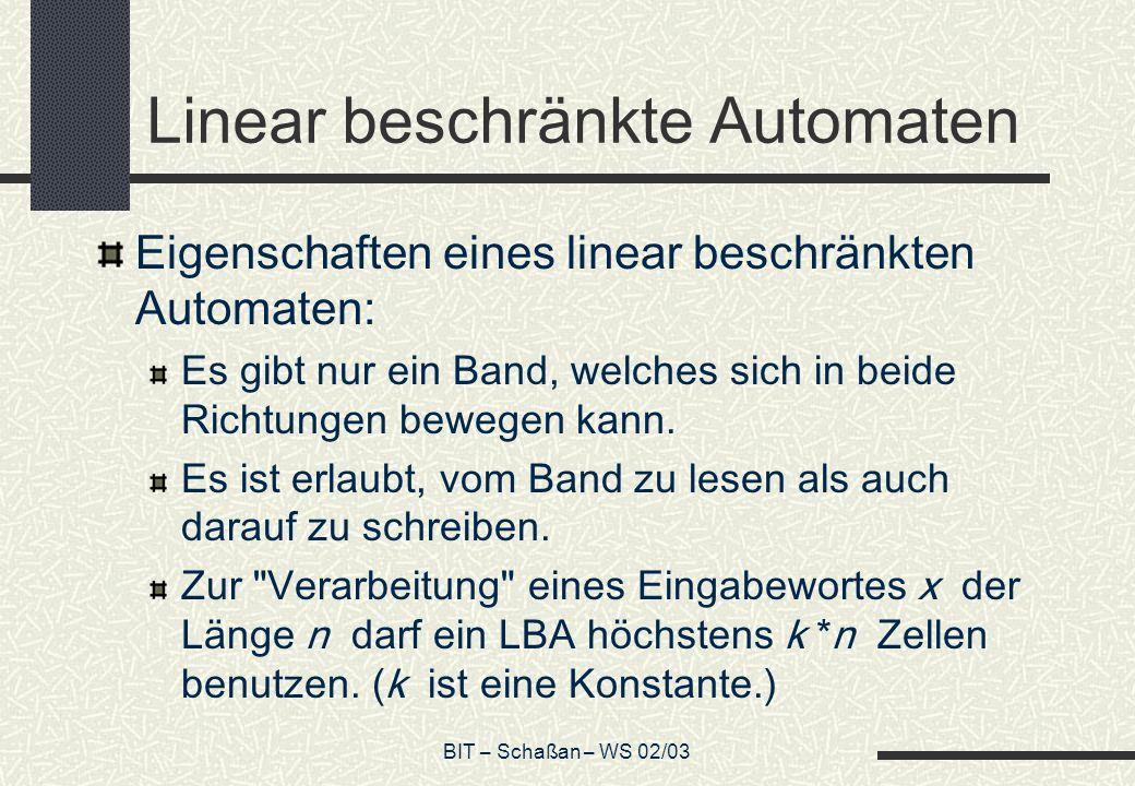 BIT – Schaßan – WS 02/03 Linear beschränkte Automaten Eigenschaften eines linear beschränkten Automaten: Es gibt nur ein Band, welches sich in beide Richtungen bewegen kann.