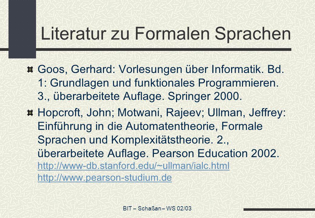 BIT – Schaßan – WS 02/03 Literatur zu Formalen Sprachen Goos, Gerhard: Vorlesungen über Informatik.