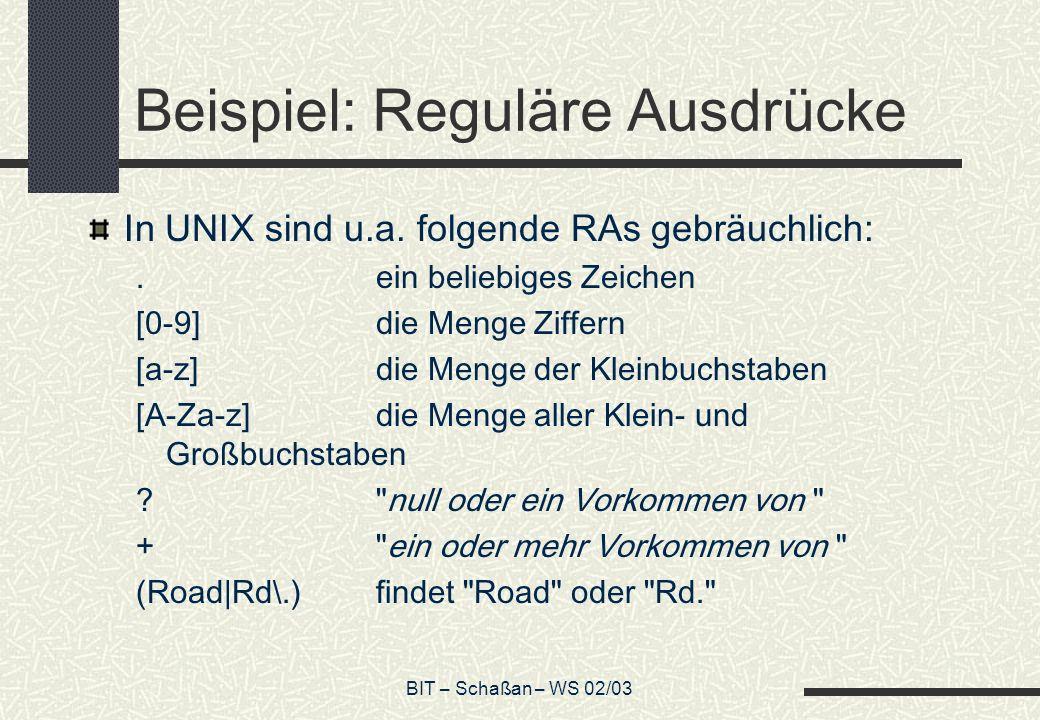 BIT – Schaßan – WS 02/03 Beispiel: Reguläre Ausdrücke In UNIX sind u.a.