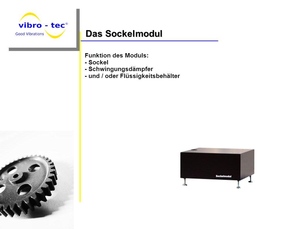Funktion des Moduls: - Sockel - Schwingungsdämpfer - und / oder Flüssigkeitsbehälter Das Sockelmodul