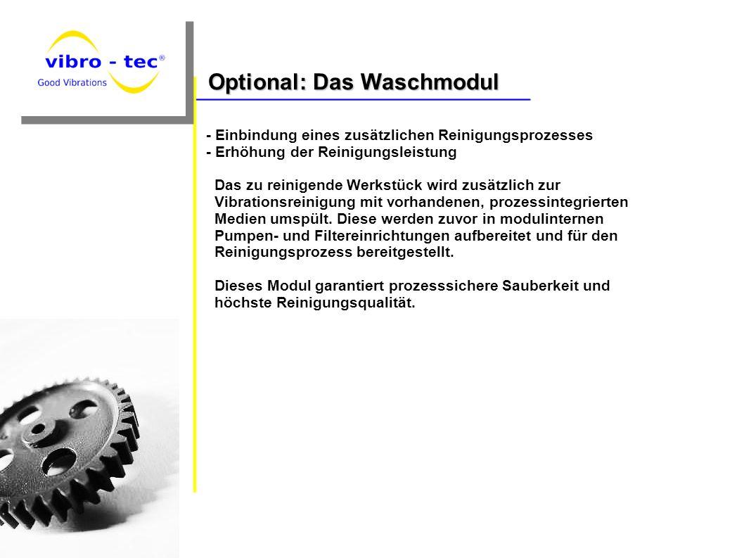 Optional: Das Waschmodul - Einbindung eines zusätzlichen Reinigungsprozesses - Erhöhung der Reinigungsleistung Das zu reinigende Werkstück wird zusätz