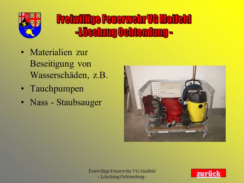 Freiwillige Feuerwehr VG Maifeld - Löschzug Ochtendung - Materialien zur Beseitigung von Wasserschäden, z.B. Tauchpumpen Nass - Staubsauger zurück