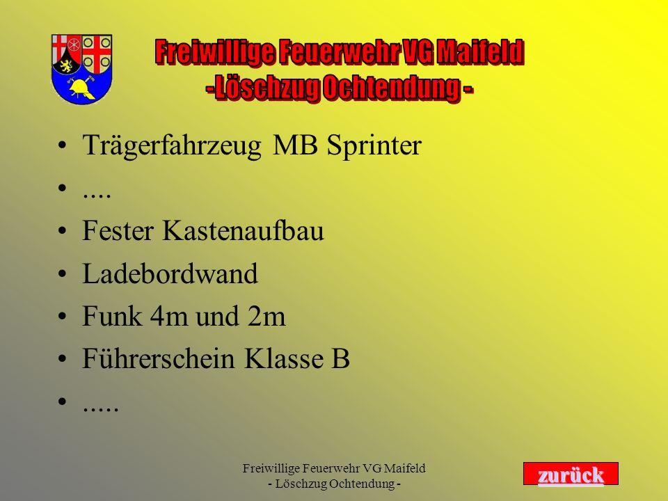 Freiwillige Feuerwehr VG Maifeld - Löschzug Ochtendung - Trägerfahrzeug MB Sprinter.... Fester Kastenaufbau Ladebordwand Funk 4m und 2m Führerschein K