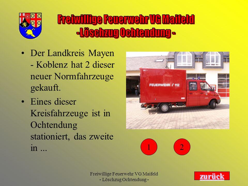 Freiwillige Feuerwehr VG Maifeld - Löschzug Ochtendung - Der Landkreis Mayen - Koblenz hat 2 dieser neuer Normfahrzeuge gekauft. Eines dieser Kreisfah