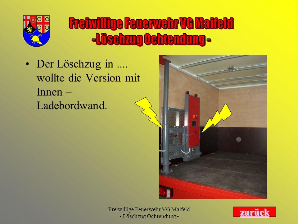 Freiwillige Feuerwehr VG Maifeld - Löschzug Ochtendung - Der Löschzug in.... wollte die Version mit Innen – Ladebordwand. zurück