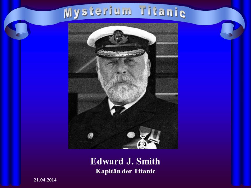 21.04.2014 Edward J. Smith Kapitän der Titanic