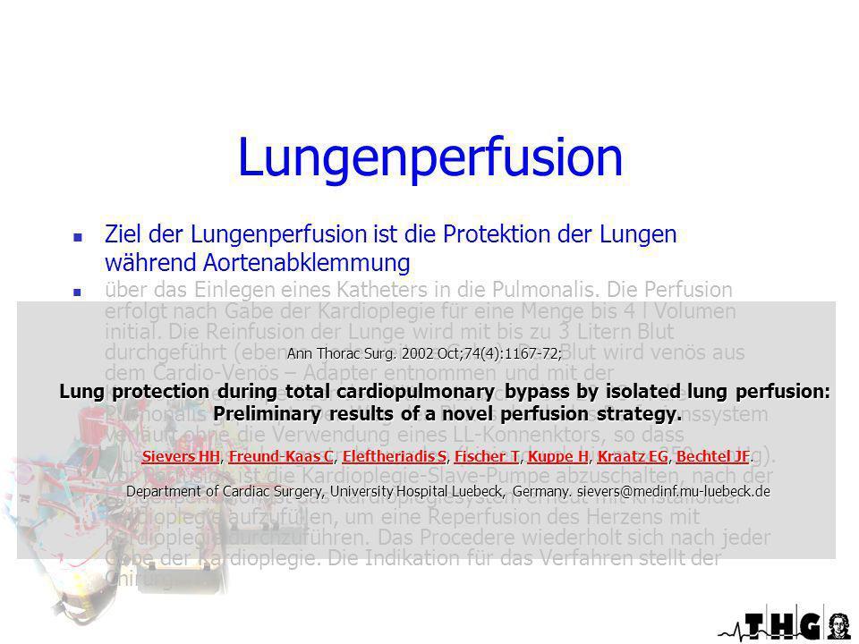 Lungenperfusion Ziel der Lungenperfusion ist die Protektion der Lungen während Aortenabklemmung über das Einlegen eines Katheters in die Pulmonalis. D