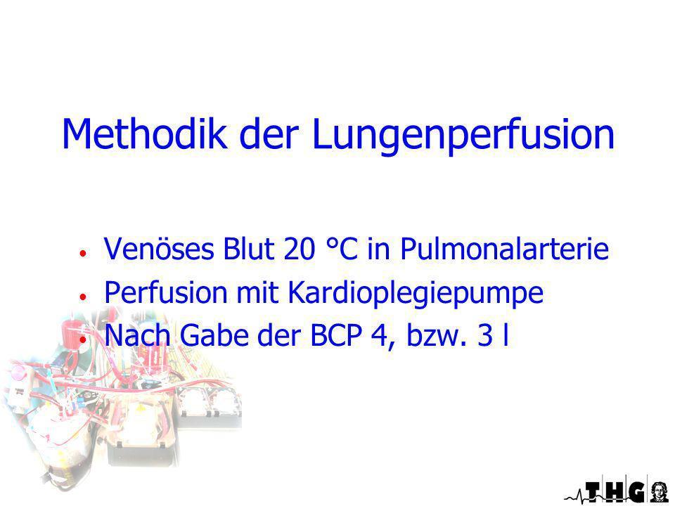 Venöses Blut 20 °C in Pulmonalarterie Perfusion mit Kardioplegiepumpe Nach Gabe der BCP 4, bzw. 3 l Methodik der Lungenperfusion Spezielle Perfusionst
