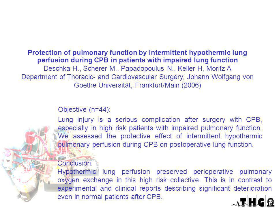 Protection of pulmonary function by intermittent hypothermic lung perfusion during CPB in patients with impaired lung function Deschka H., Scherer M.,