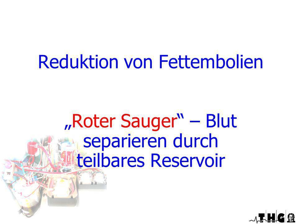 Reduktion von Fettembolien Roter Sauger – Blut separieren durch teilbares Reservoir Optimierte EKZ