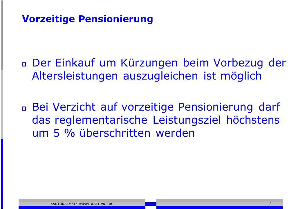 KANTONALE STEUERVERWALTUNG ZUG 7 Vorzeitige Pensionierung Der Einkauf um Kürzungen beim Vorbezug der Altersleistungen auszugleichen ist möglich Bei Ve