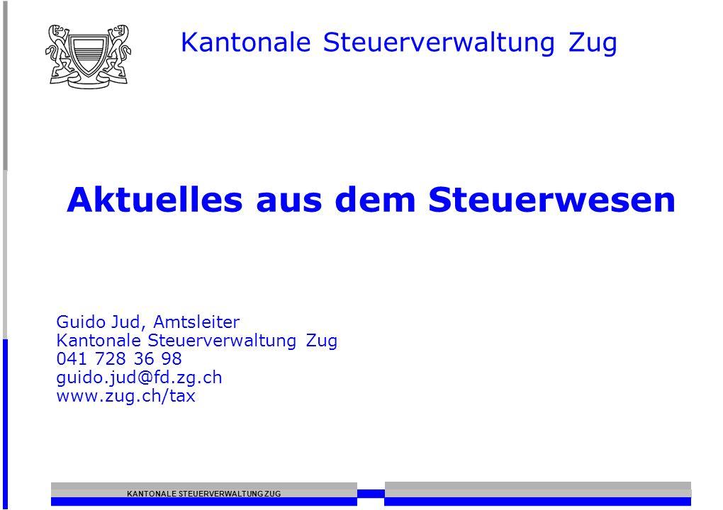 KANTONALE STEUERVERWALTUNG ZUG Aktuelles aus dem Steuerwesen Guido Jud, Amtsleiter Kantonale Steuerverwaltung Zug 041 728 36 98 guido.jud@fd.zg.ch www