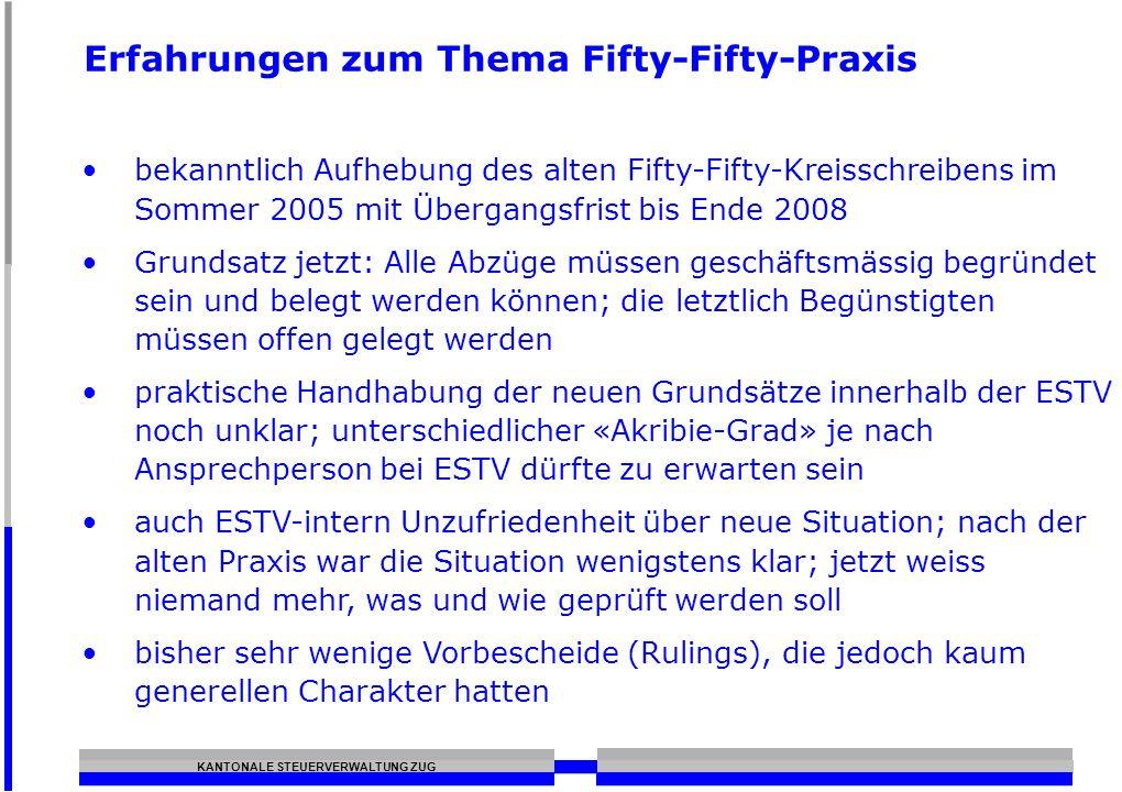 KANTONALE STEUERVERWALTUNG ZUG Erfahrungen zum Thema Fifty-Fifty-Praxis bekanntlich Aufhebung des alten Fifty-Fifty-Kreisschreibens im Sommer 2005 mit