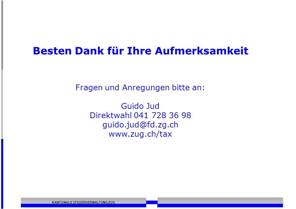 KANTONALE STEUERVERWALTUNG ZUG Besten Dank für Ihre Aufmerksamkeit Fragen und Anregungen bitte an: Guido Jud Direktwahl 041 728 36 98 guido.jud@fd.zg.