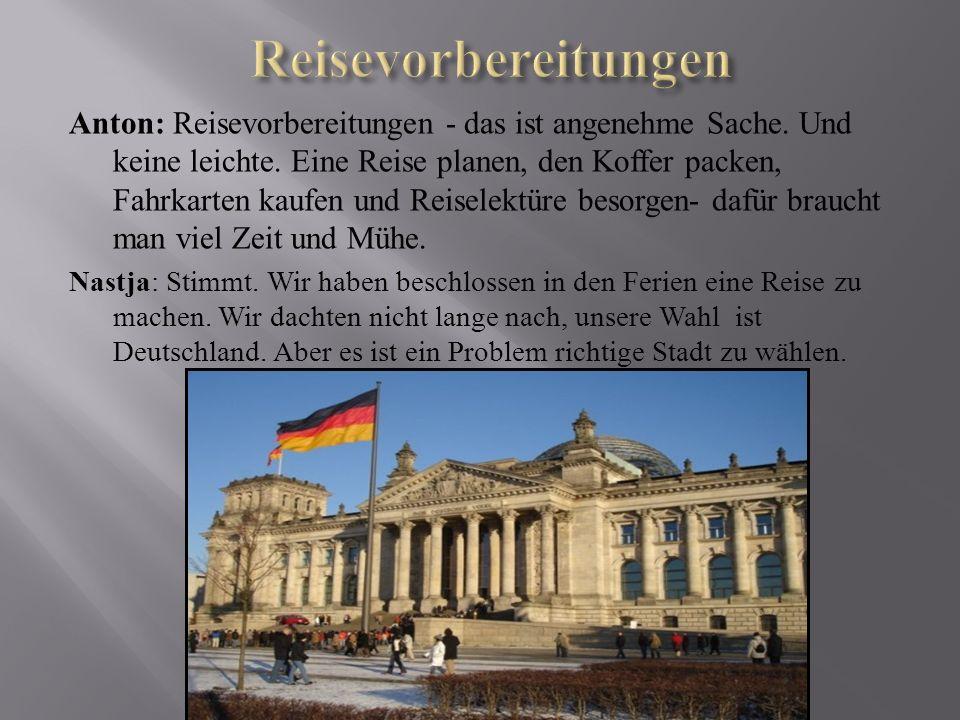 Anton:ich möchte nach Bremen fahren, weil diese Stadt mir an ein Märchen errinernt und ich träume sie zu besuchen.