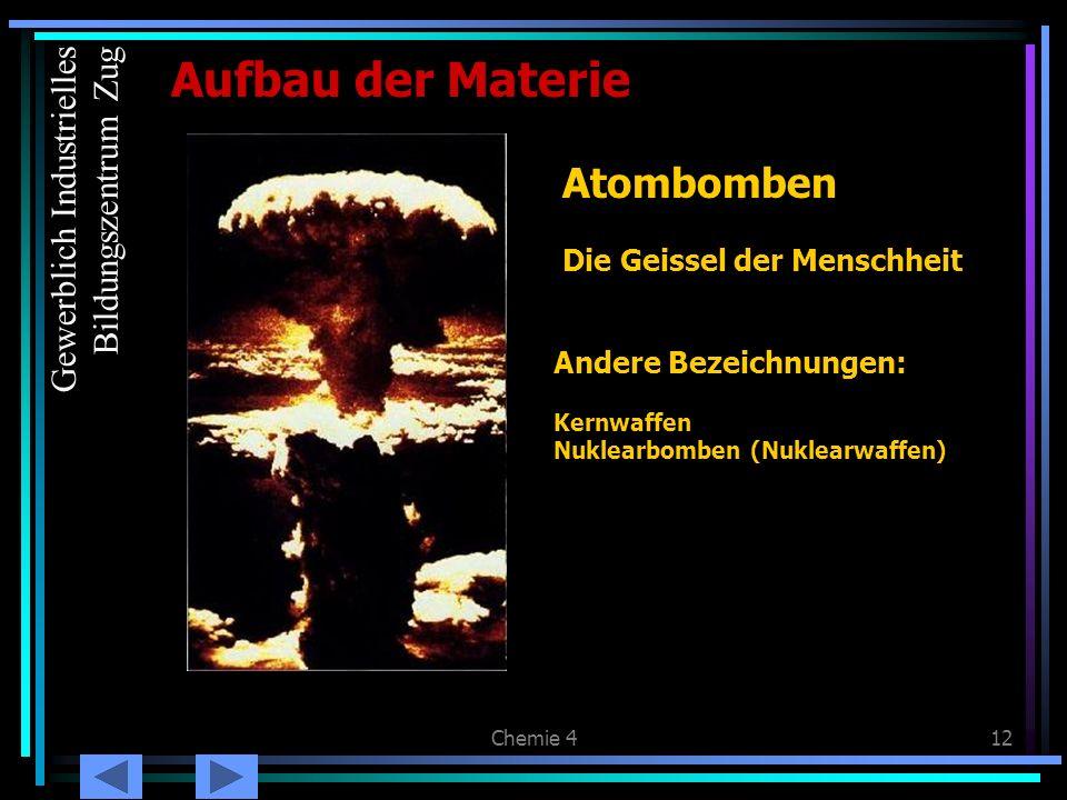 Chemie 412 Aufbau der Materie Atombomben Die Geissel der Menschheit Die Atombombe Andere Bezeichnungen: Kernwaffen Nuklearbomben (Nuklearwaffen) Gewer