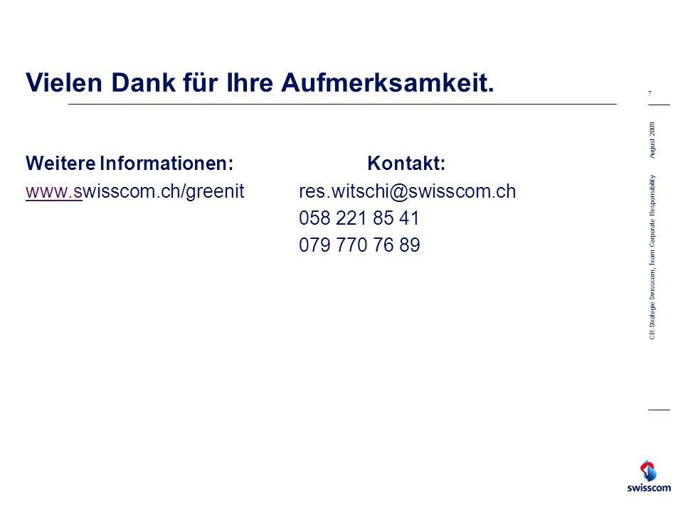 August 2009 7 CR-Strategie Swisscom, Team Corporate Responsibility Vielen Dank für Ihre Aufmerksamkeit.