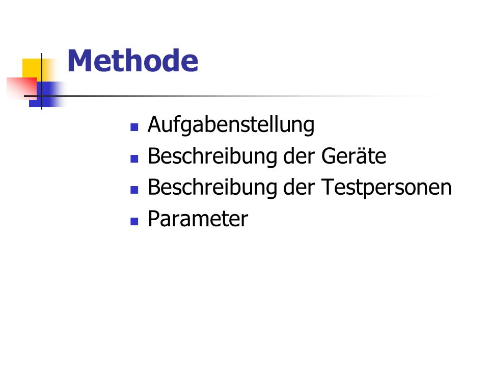 Methode Aufgabenstellung Beschreibung der Geräte Beschreibung der Testpersonen Parameter