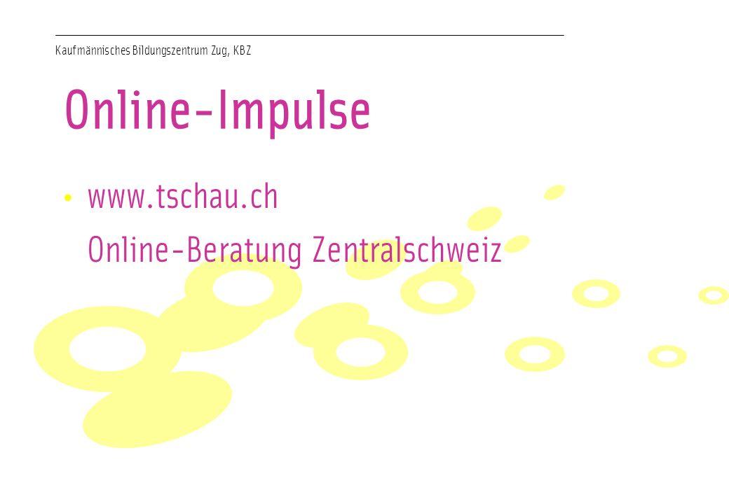 Kaufmännisches Bildungszentrum Zug, KBZ Online-Impulse www.tschau.ch Online-Beratung Zentralschweiz