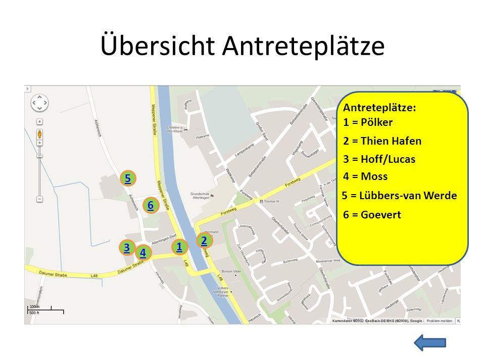 Übersicht Antreteplätze 1 2 3 4 5 6 Antreteplätze: 1 = Pölker 2 = Thien Hafen 3 = Hoff/Lucas 4 = Moss 5 = Lübbers-van Werde 6 = Goevert
