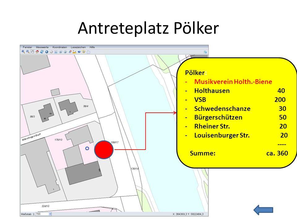 Antreteplatz Pölker Pölker: -Musikverein Holth.-Biene -Holthausen 40 -VSB 200 -Schwedenschanze 30 -Bürgerschützen 50 -Rheiner Str. 20 -Louisenburger S