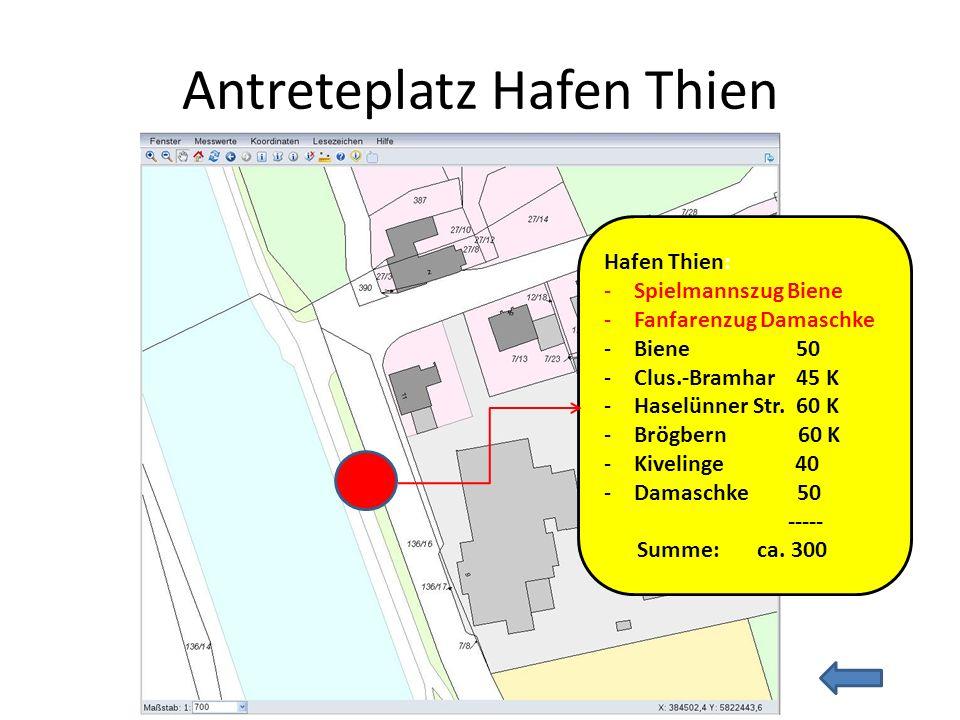 Antreteplatz Hafen Thien Hafen Thien: -Spielmannszug Biene -Fanfarenzug Damaschke -Biene50 -Clus.-Bramhar 45 K -Haselünner Str. 60 K -Brögbern 60 K -K