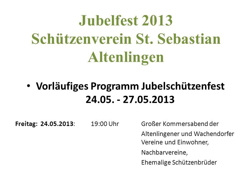 Jubelfest 2013 Schützenverein St. Sebastian Altenlingen Vorläufiges Programm Jubelschützenfest 24.05. - 27.05.2013 Freitag: 24.05.2013:19:00 UhrGroßer
