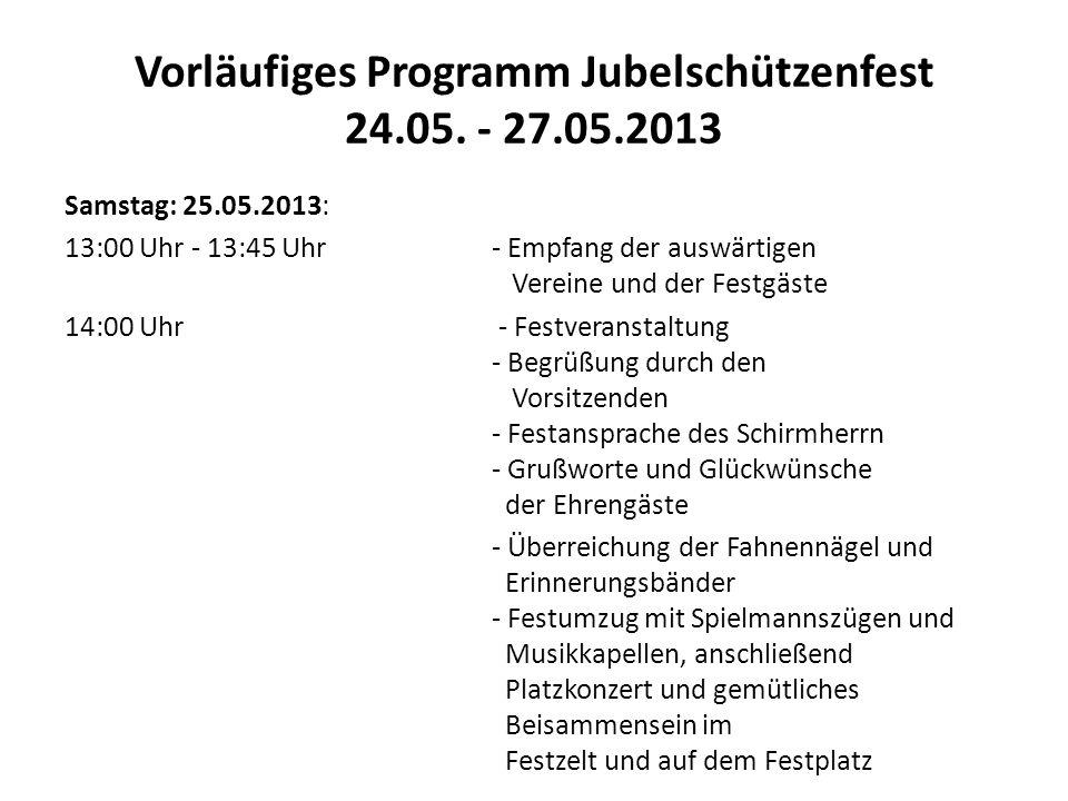Vorläufiges Programm Jubelschützenfest 24.05. - 27.05.2013 Samstag: 25.05.2013: 13:00 Uhr - 13:45 Uhr- Empfang der auswärtigen Vereine und der Festgäs