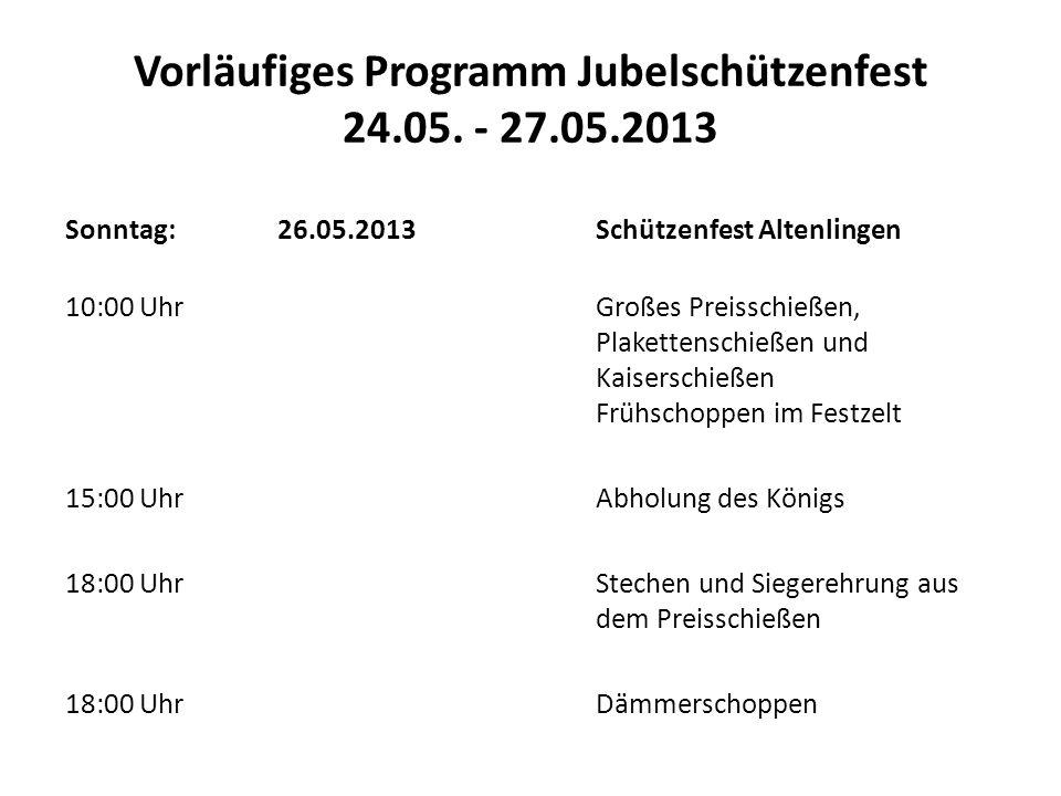 Vorläufiges Programm Jubelschützenfest 24.05. - 27.05.2013 Sonntag:26.05.2013Schützenfest Altenlingen 10:00 UhrGroßes Preisschießen, Plakettenschießen