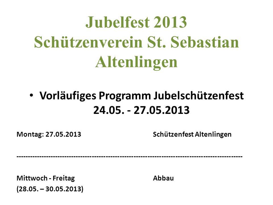 Jubelfest 2013 Schützenverein St. Sebastian Altenlingen Vorläufiges Programm Jubelschützenfest 24.05. - 27.05.2013 Montag: 27.05.2013Schützenfest Alte