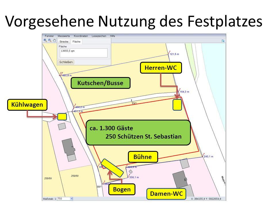 Vorgesehene Nutzung des Festplatzes Kutschen/Busse Kühlwagen Damen-WC Herren-WC ca. 1.300 Gäste 250 Schützen St. Sebastian Bühne Bogen