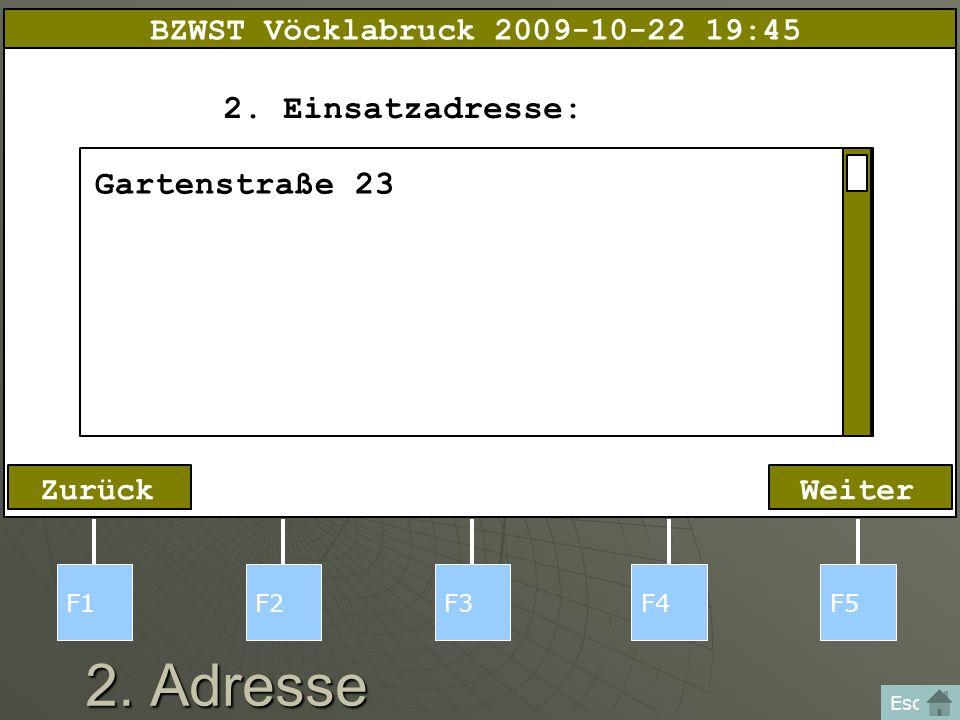 2. Adresse F1F2F3F4F5 Esc WeiterZurück 2. Einsatzadresse: Gartenstraße 23 BZWST Vöcklabruck 2009-10-22 19:45