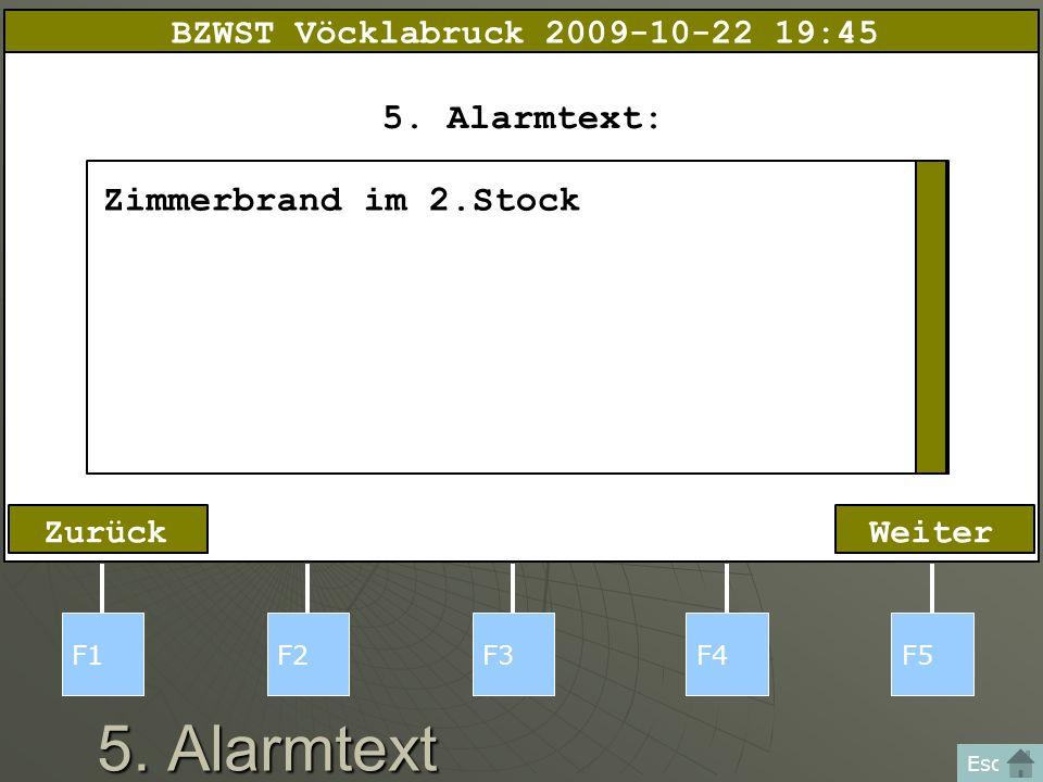 5. Alarmtext F1F2F3F4F5 Esc WeiterZurück 5. Alarmtext: Zimmerbrand im 2.Stock BZWST Vöcklabruck 2009-10-22 19:45