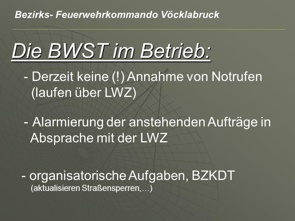 Die BWST im Betrieb: - Derzeit keine (!) Annahme von Notrufen (laufen über LWZ) - organisatorische Aufgaben, BZKDT (aktualisieren Straßensperren,…) -