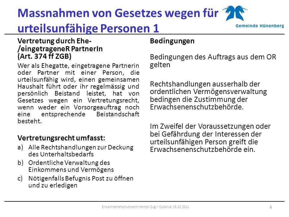 Massnahmen von Gesetzes wegen für urteilsunfähige Personen 1 Vertretung durch Ehe- /eingetrageneR PartnerIn (Art. 374 ff ZGB) Wer als Ehegatte, einget