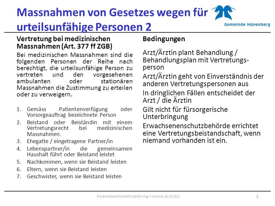 Massnahmen von Gesetzes wegen für urteilsunfähige Personen 2 Vertretung bei medizinischen Massnahmen (Art. 377 ff ZGB) Bei medizinischen Massnahmen si