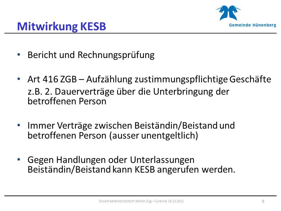 Mitwirkung KESB Bericht und Rechnungsprüfung Art 416 ZGB – Aufzählung zustimmungspflichtige Geschäfte z.B. 2. Dauerverträge über die Unterbringung der