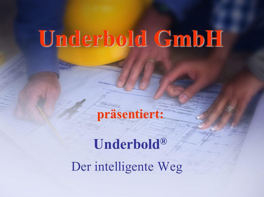 Underbold ® Der intelligente Weg Underbold GmbH präsentiert: