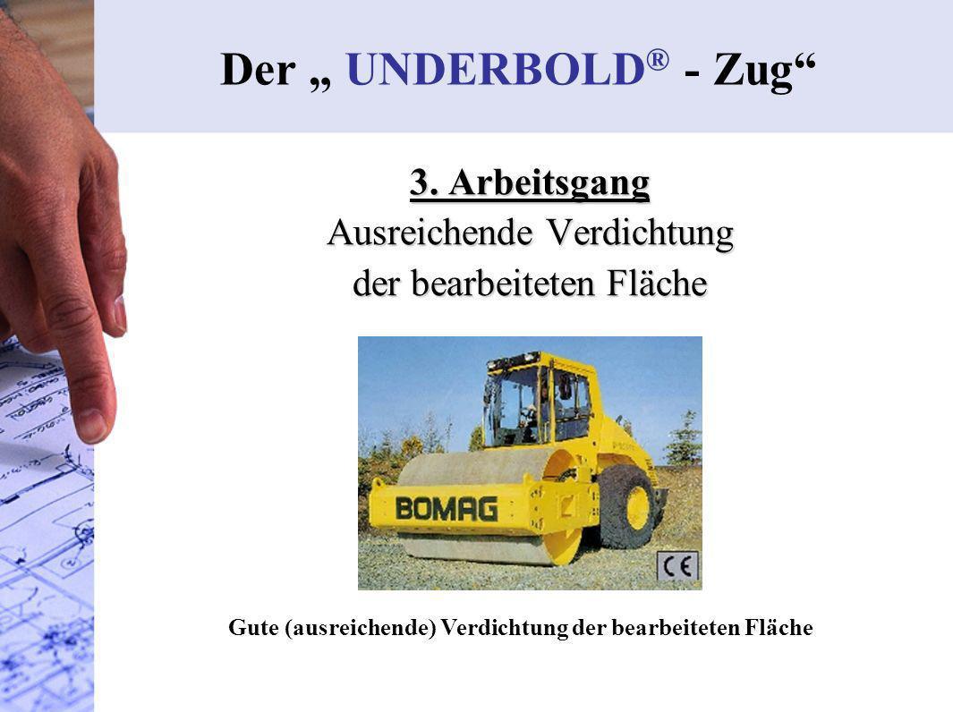 3. Arbeitsgang Ausreichende Verdichtung der bearbeiteten Fläche Der UNDERBOLD ® - Zug Gute (ausreichende) Verdichtung der bearbeiteten Fläche