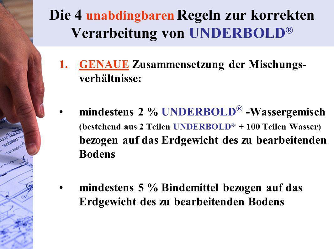 Die 4 unabdingbaren Regeln zur korrekten Verarbeitung von UNDERBOLD ® 1.GENAUE Zusammensetzung der Mischungs- verhältnisse: mindestens 2 % UNDERBOLD ®