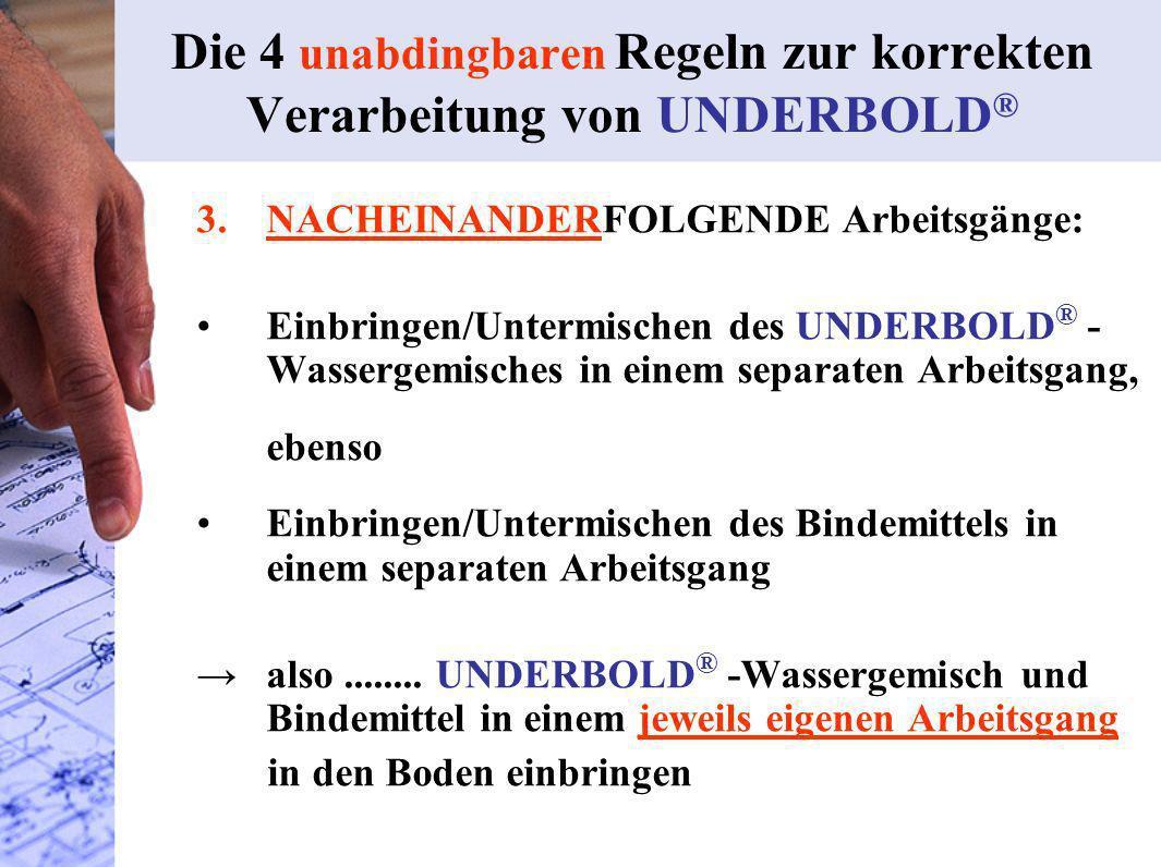3.NACHEINANDERFOLGENDE Arbeitsgänge: Einbringen/Untermischen des UNDERBOLD ® - Wassergemisches in einem separaten Arbeitsgang, ebenso Einbringen/Unter